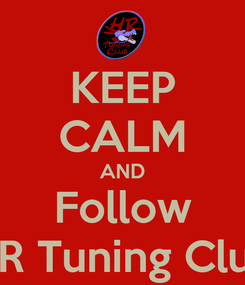 Poster: KEEP CALM AND Follow HR Tuning Club