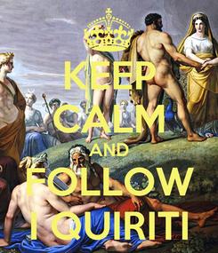 Poster: KEEP CALM AND FOLLOW I QUIRITI
