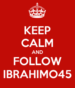 Poster: KEEP CALM AND FOLLOW IBRAHIMO45