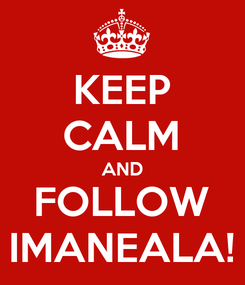 Poster: KEEP CALM AND FOLLOW IMANEALA!