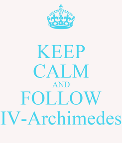 Poster: KEEP CALM AND FOLLOW IV-Archimedes