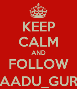 Poster: KEEP CALM AND FOLLOW @JAADU_GURLNI