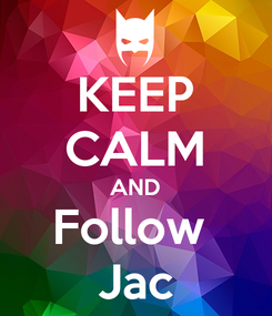 Poster: KEEP CALM AND Follow  Jac