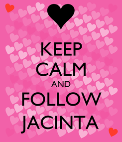 Poster: KEEP CALM AND FOLLOW JACINTA