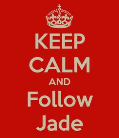 Poster: KEEP CALM AND Follow Jade