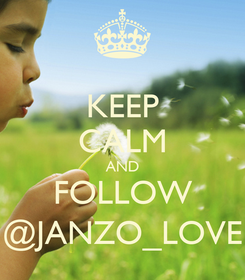 Poster: KEEP CALM AND FOLLOW @JANZO_LOVE