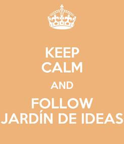 Poster: KEEP CALM AND FOLLOW JARDÍN DE IDEAS