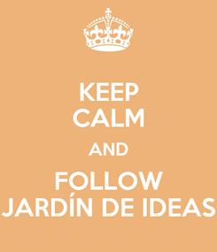 Poster: KEEP CALM AND FOLLOW JARDÍN DE IDEAS