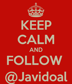 Poster: KEEP CALM AND FOLLOW  @Javidoal