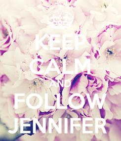Poster: KEEP CALM AND FOLLOW JENNIFER