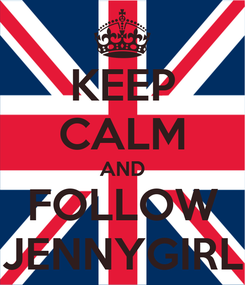 Poster: KEEP CALM AND FOLLOW JENNYGIRL