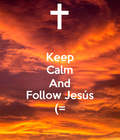 Poster: Keep Calm And Follow Jesús (=