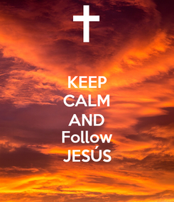 Poster: KEEP CALM AND Follow JESÚS