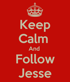 Poster: Keep Calm  And  Follow Jesse