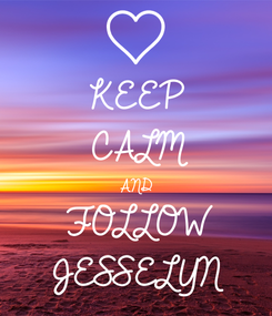Poster: KEEP CALM AND  FOLLOW JESSELYN