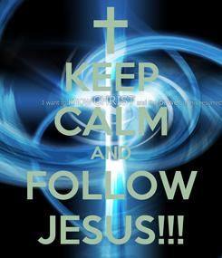 Poster: KEEP CALM AND FOLLOW JESUS!!!