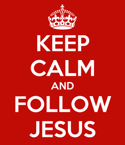 Poster: KEEP CALM AND FOLLOW JESUS
