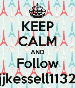 Poster: KEEP CALM AND Follow jjkessell1132