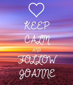 Poster: KEEP CALM AND  FOLLOW JOANNE