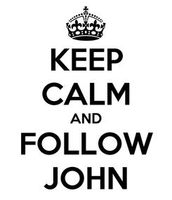 Poster: KEEP CALM AND FOLLOW JOHN