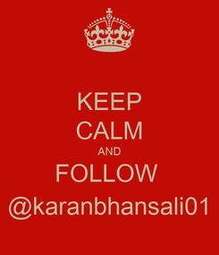 Poster: KEEP CALM AND FOLLOW  @karanbhansali01