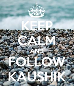 Poster: KEEP CALM AND FOLLOW KAUSHIK