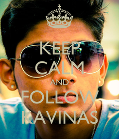 Poster: KEEP CALM AND FOLLOW KAVINAS