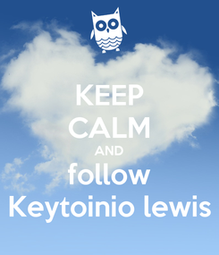 Poster: KEEP CALM AND follow Keytoinio lewis
