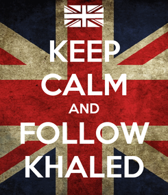 Poster: KEEP CALM AND FOLLOW KHALED