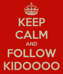 Poster: KEEP CALM AND FOLLOW KIDOOOO