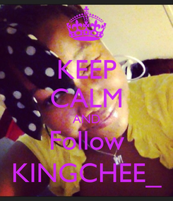 Poster: KEEP CALM AND Follow KINGCHEE_