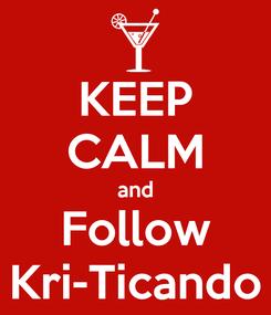 Poster: KEEP CALM and Follow Kri-Ticando