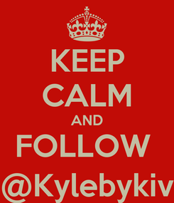 Poster: KEEP CALM AND FOLLOW  @Kylebykiv