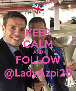 Poster: KEEP CALM AND FOLLOW @LadyAzpi28