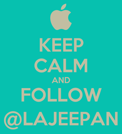 Poster: KEEP CALM AND FOLLOW @LAJEEPAN