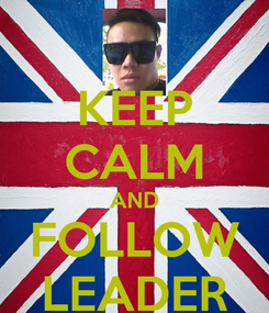Poster: KEEP CALM AND FOLLOW LEADER
