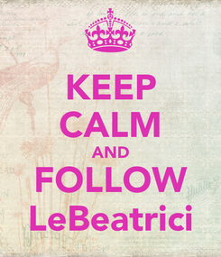 Poster: KEEP CALM AND FOLLOW LeBeatrici