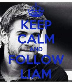 Poster: KEEP CALM AND FOLLOW LIAM