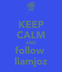 Poster: KEEP CALM AND follow  liamjoz