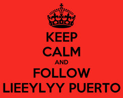Poster: KEEP CALM AND FOLLOW LIEEYLYY PUERTO