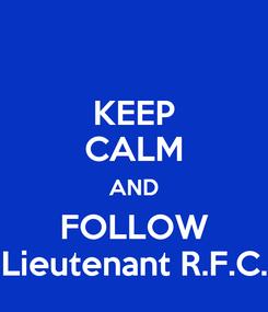 Poster: KEEP CALM AND FOLLOW Lieutenant R.F.C.
