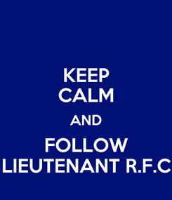 Poster: KEEP CALM AND FOLLOW LIEUTENANT R.F.C