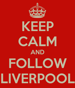 Poster: KEEP CALM AND FOLLOW LIVERPOOL