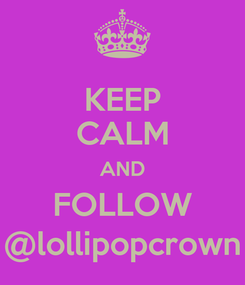 Poster: KEEP CALM AND FOLLOW @lollipopcrown