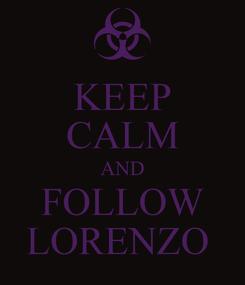 Poster: KEEP CALM AND FOLLOW LORENZO
