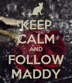 Poster: KEEP CALM AND FOLLOW MADDY