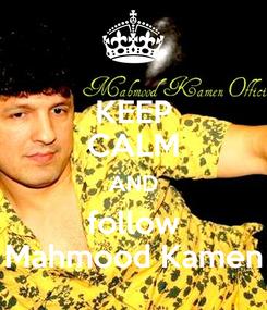 Poster: KEEP CALM AND follow Mahmood Kamen