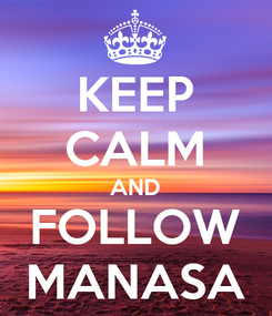 Poster: KEEP CALM AND FOLLOW MANASA