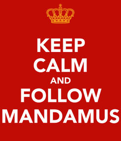 Poster: KEEP CALM AND FOLLOW MANDAMUS