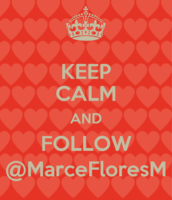Poster: KEEP CALM AND FOLLOW @MarceFloresM